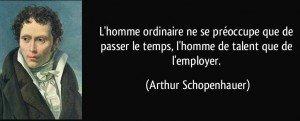 quote-l-homme-ordinaire-ne-se-preoccupe-que-de-passer-le-temps-l-homme-de-talent-que-de-l-employer-arthur-schopenhauer-117997